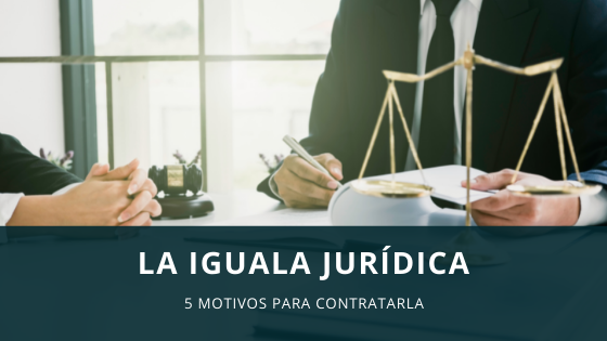 Contratar una iguala jurídica